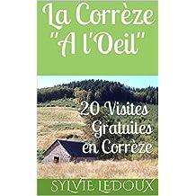 """La Corrèze """"A l'Oeil"""": 20 visites gratuites en Corrèze (French Edition)"""