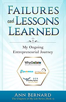 Failures and Lessons Learned: My Ongoing Entrepreneurial Journey (The Chapters of My Life Series Book 4) by [Bernard, Ann]