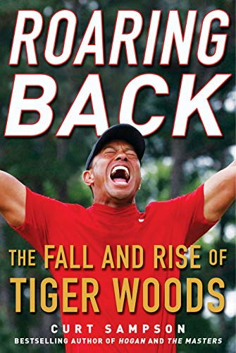 Roaring Back: The Fall and Rise of Tiger Woods por Curt Sampson