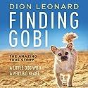 Finding Gobi: A Little Dog with a Very Big Heart Hörbuch von Dion Leonard, Craig Borlase Gesprochen von: Simon Bubb