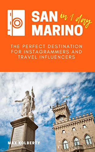 San Marino in 1 day: The Perfect Destination for Instagrammers and Travel Influencers - A complete guide to San Marino Republic for those who just want to explore and take photos of beautiful places