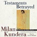 Testaments Betrayed: An Essay in Nine Parts | Milan Kundera,Linda Asher (translator)