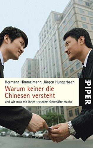 Warum keiner die Chinesen versteht: und wie man mit ihnen trotzdem Geschäfte macht (Piper Taschenbuch, Band 5012)