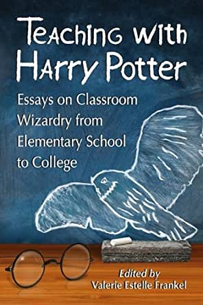 Teaching with Harry Potter: Essays on Classroom Wizardry from ...