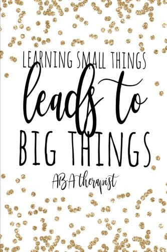Learning Small Things Leads To Big Things ABA Therapist: Behavior Therapist GIfts, ABA Therapy Gifts, Behavior Therapist Notebook, Behavior Therapy Journal, ABA Therapy, 6x9 college ruled notebook