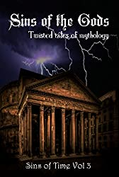 Sins of the Gods: Twisted Tales of Mythology: Volume 3 (Sins of Time)