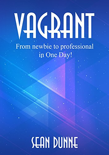 Vagrant: From newbie to professional in One Day!