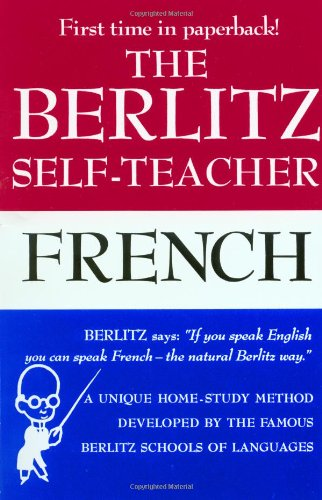 The Berlitz Self-Teacher -- French: A Unique Home-Study Method Developed by the Famous Berlitz Schools of Language