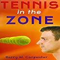 Tennis in the Zone Audiobook by Harry Carpenter Narrated by Matt Stone