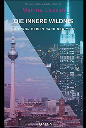 Die Innere Wildnis Bd 1 Von Berlin Nach New York Amazonde