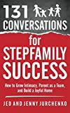 131 Conversations for Stepfamily Success: How to Grow Intimacy, Parent as a Team, and Build a Joyful Home (131 Creative Conversations) (Volume 4)