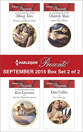 Chantelle King - Harlequin Presents September 2015 - Box Set 2 of 2: Bound to the Warrior King\Her Nine Month Confession\A Bride Worth Millions\Vows of Revenge