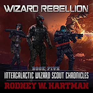 Download audiobook Wizard Rebellion: Intergalactic Wizard Scout Chronicles, Book 5