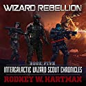 Wizard Rebellion: Intergalactic Wizard Scout Chronicles, Book 5 Audiobook by Rodney Hartman Narrated by Guy Williams