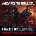 Wizard Rebellion: Intergalactic Wizard Scout Chronicles, Book 5 | Rodney Hartman