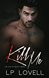 Kill Me: A mafia romance (Kiss of Death Book 1)