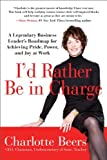img - for I'd Rather Be in Charge: A Legendary Business Leader's Roadmap for Achieving Pride, Power, and Joy at Work by Charlotte Beers (2012-09-25) book / textbook / text book