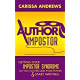 Author Impostor: Getting Over Impostor Syndrome So You Can Reclaim Your Author Power and Start Writing (From Halfass to Badass Author Book 1)