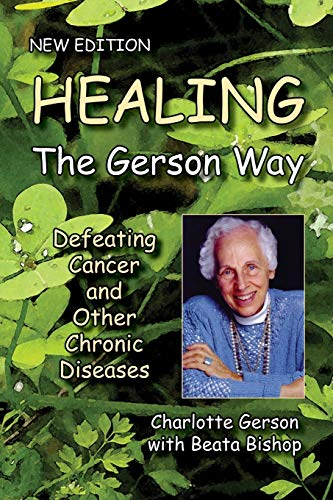 Healing the Gerson Way: Defeating Cancer and Other Chronic Diseases (Best Way To Cure Ibs)