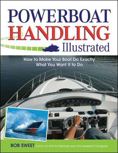 - Powerboat Handling Illustrated: How to Make Your Boat Do Exactly What You Want It to Do