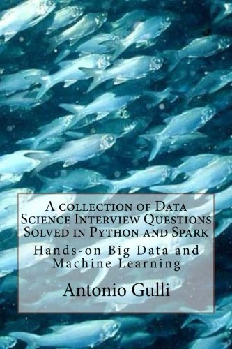 A collection of Data Science Interview Questions Solved in Python and Spark: Hands-on Big Data and Machine Learning (A C