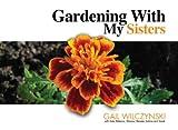 Gardening with My Sisters, Gail Wilczynski, 0982601425