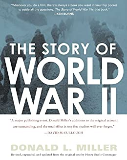 The Story of World War II: Revised, expanded, and updated from the original t by [Commager, Henry Steele, Miller, Donald L.]
