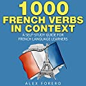 1000 French Verbs in Context: A Self-Study Guide for French Language Learners: 1000 Verb Lists in Context, Book 2 Audiobook by Alex Forero Narrated by Cait Frizzell