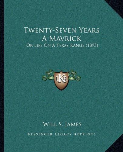 Read Online Twenty-Seven Years A Mavrick: Or Life On A Texas Range (1893) pdf