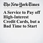 A Service to Pay off High-Interest Credit Cards, but a Bad Time to Start | Ron Lieber