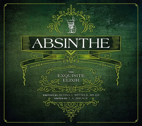 Absinthe: The Exquisite Elixir by Betina J. Wittels