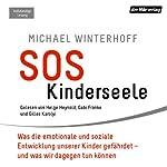 SOS Kinderseele: Was die emotionale und soziale Entwicklung unserer Kinder gefährdet - und was wir dagegen tun können | Michael Winterhoff