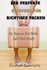 Der Perfekte  Ratgeber Für  Richtiges Packen: So Sparen Sie Geld, Zeit Und Kraft (German Edition) Paperback