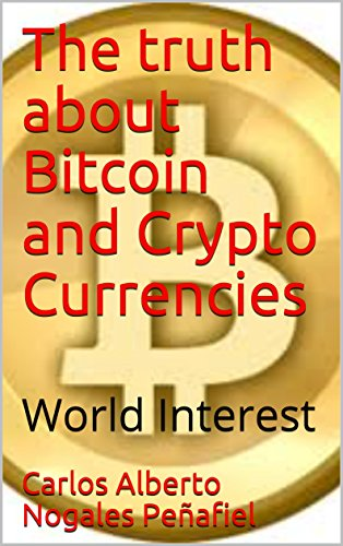 The truth about Bitcoin and Crypto Currencies: World Interest