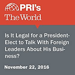 Is It Legal for a President-Elect to Talk With Foreign Leaders About His Business?