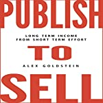 Publish to Sell: Long Term Income from Short Term Effort | Alex Goldstein