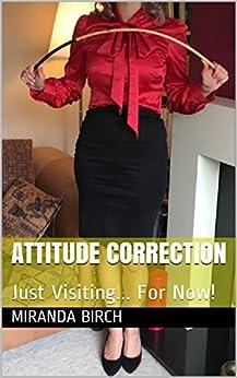 Attitude Correction: Just Visiting... For Now! (Gynocracy World Book 3) (English Edition) de [Birch, Miranda]