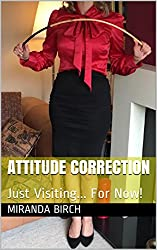 Attitude Correction: Just Visiting... For Now! (Gynocracy World Book 3)