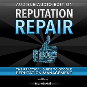 Reputation Repair: A Guide to Repairing, Building, and Protecting Your Personal or Business Reputation on the Web Audiobook