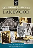 Legendary Locals of Lakewood, Steve Dunkelberger and Walter Neary, 1467101168