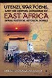 img - for Utenze, War Poems, and the German Conquest of East Africa: Swhaili Poetry as Historical Source book / textbook / text book