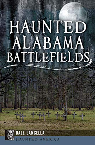 Haunted Alabama Battlefields (Haunted -