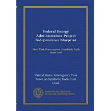 Federal Energy Administration Project Independence blueprint: final Task Force report : [synthetic fuels from coal]