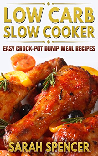 Low Carb Slow Cooker: Easy Crock-Pot Dump Meal Recipes