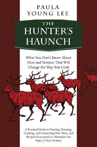 The Hunter's Haunch: What You Don't Know About Deer and Venison That Will Change the Way You Cook by Paula Young Lee