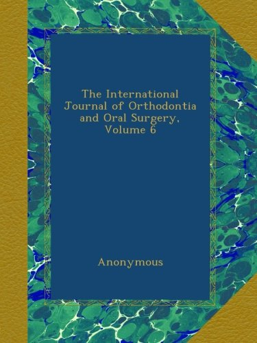 Download The International Journal of Orthodontia and Oral Surgery, Volume 6 pdf