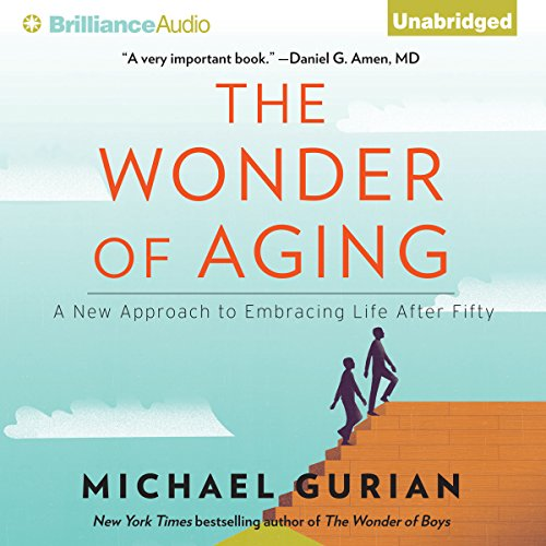 The Wonder of Aging: A New Approach to Embracing Life After Fifty by Brilliance Audio