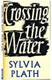 By Sylvia Plath - Crossing the Water (New Ed)