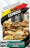 Bitcoin Express: Know How Does Bitcoin Work and How to Use It like Money (KnowIt Express)