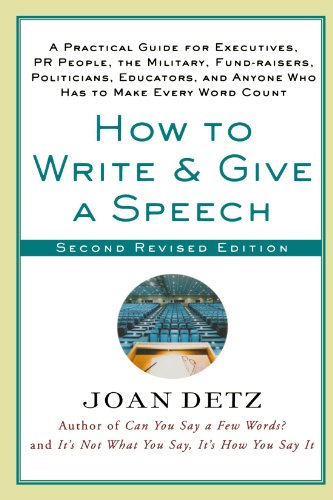 How to Write and Give a Speech, Second Revised Edition: A Practical Guide For Executives, PR People, the Military, Fund-Raisers, Politicians, Educators, and Anyone Who Has to Make Every Word Count